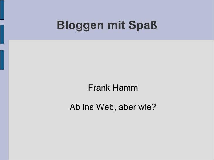 Bloggen mit Spaß Frank Hamm Ab ins Web, aber wie?