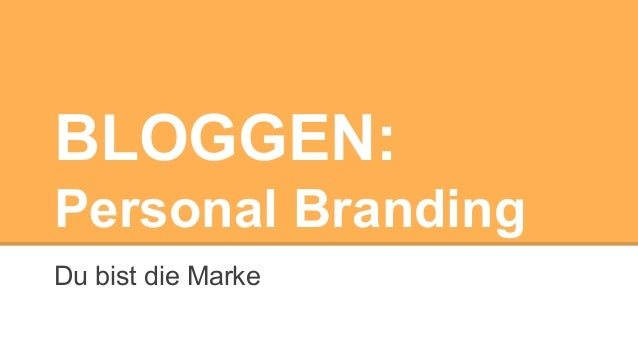 BLOGGEN: Personal Branding Du bist die Marke
