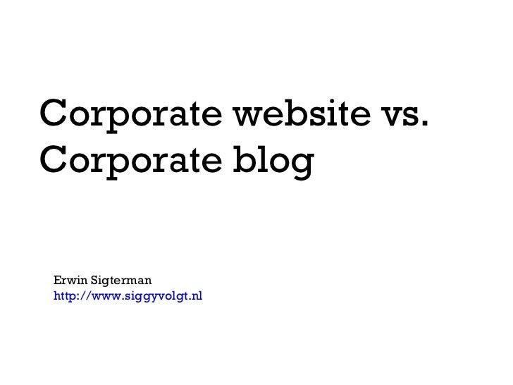 Corporate website vs.  Corporate blog Erwin Sigterman http://www.siggyvolgt.nl