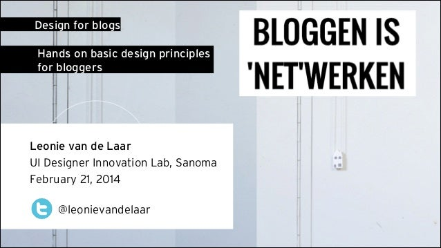 Design for blogs Hands on basic design principles for bloggers  Leonie van de Laar UI Designer Innovation Lab, Sanoma Febr...