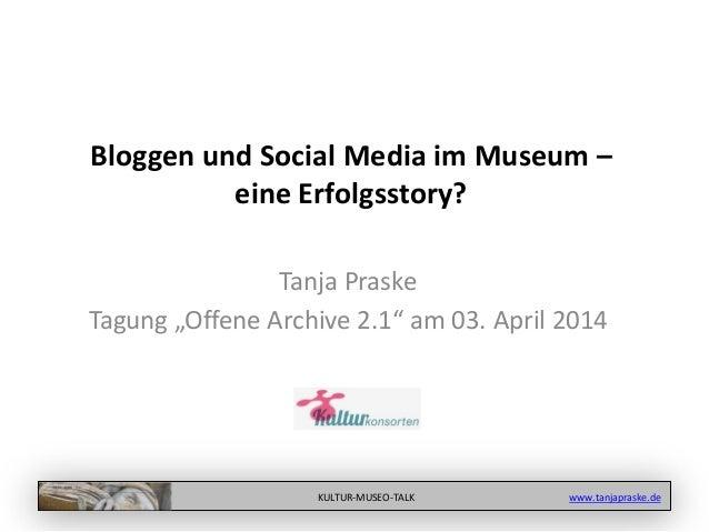 "KULTUR-MUSEO-TALK www.tanjapraske.de Bloggen und Social Media im Museum – eine Erfolgsstory? Tanja Praske Tagung ""Offene A..."