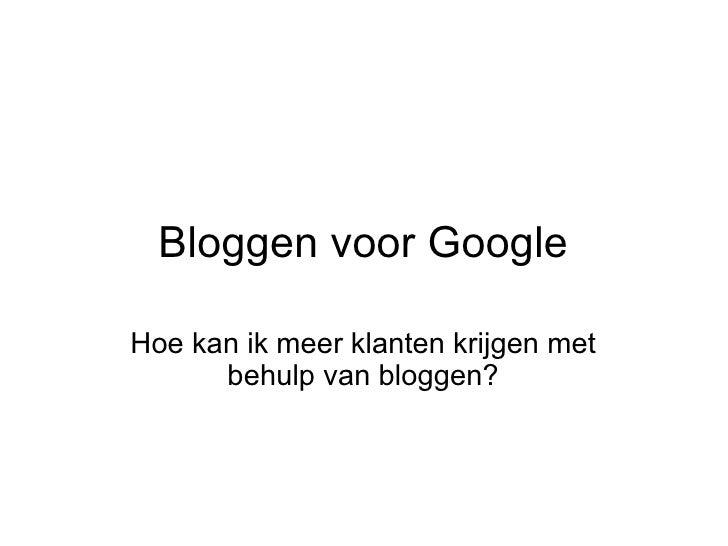 Bloggen voor Google Hoe kan ik meer klanten krijgen met behulp van bloggen?