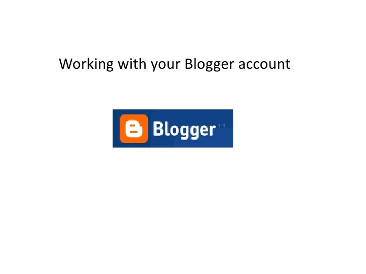 Working with your Blogger account<br />