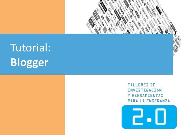 Tutorial: <br />Blogger<br />