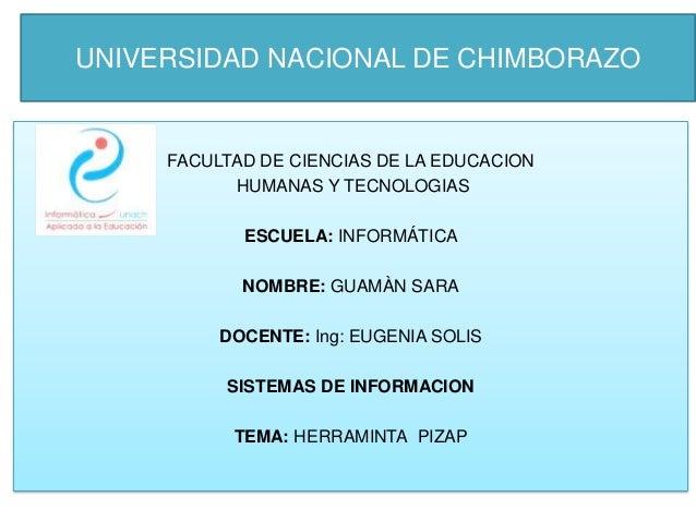 UNIVERSIDAD NACIONAL DE CHIMBORAZO  FACULTAD DE CIENCIAS DE LA EDUCACION HUMANAS Y TECNOLOGIAS ESCUELA: INFORMÁTICA NOMBRE...