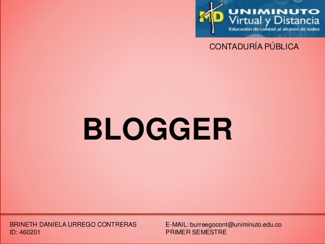 CONTADURÍA PÚBLICA BLOGGER BRINETH DANIELA URREGO CONTRERAS ID: 460201 E-MAIL: burreegocont@uniminuto.edu.co PRIMER SEMEST...