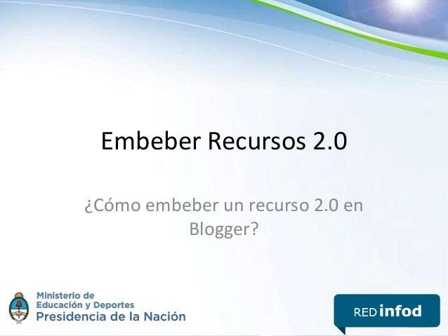 Embeber Recursos 2.0 ¿Cómo embeber un recurso 2.0 en Blogger?