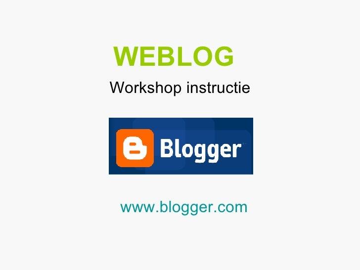 WEBLOG     Workshop instructie www.blogger.com