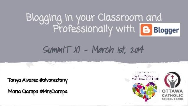 Blogging in your Classroom and Professionally with  SummIT XI - March 1st, 2014 Tanya Alvarez @alvareztany Maria Ciampa @M...