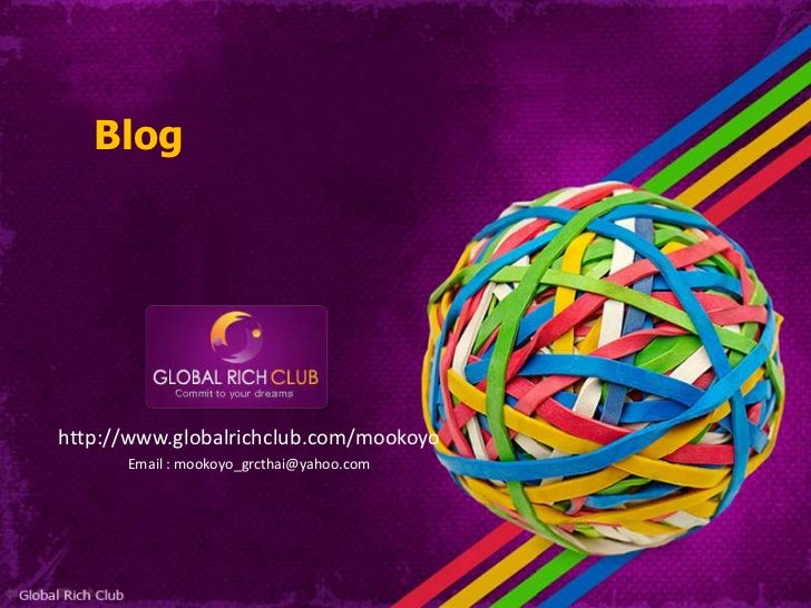 Bloghttp://www.globalrichclub.com/mookoyo      Email : mookoyo_grcthai@yahoo.com