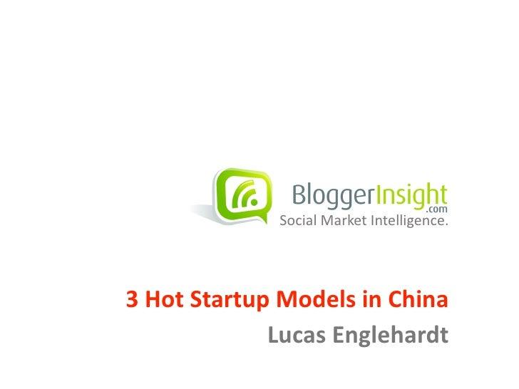 Social  Market  Intelligence.     3  Hot  Startup  Models  in  China                    Lucas  Englehardt