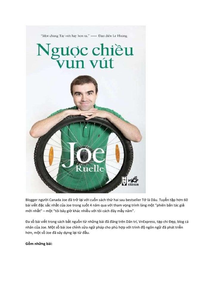 Blogger người Canada Joe đã trở lại với cuốn sách thứ hai sau bestseller Tớ là Dâu. Tuyển tập hơn 60bài viết đặc sắc nhất ...