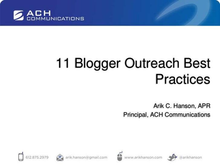 11 Blogger Outreach Best Practices<br />Arik C. Hanson, APR<br />Principal, ACH Communications<br />