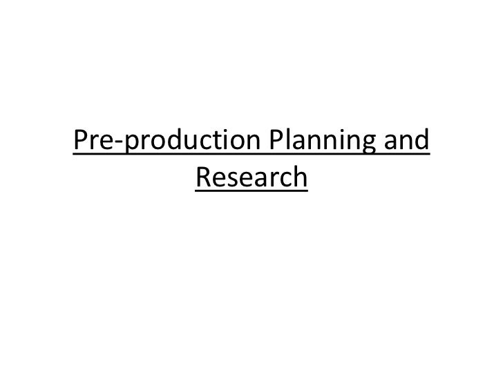 Pre-production Planning and         Research