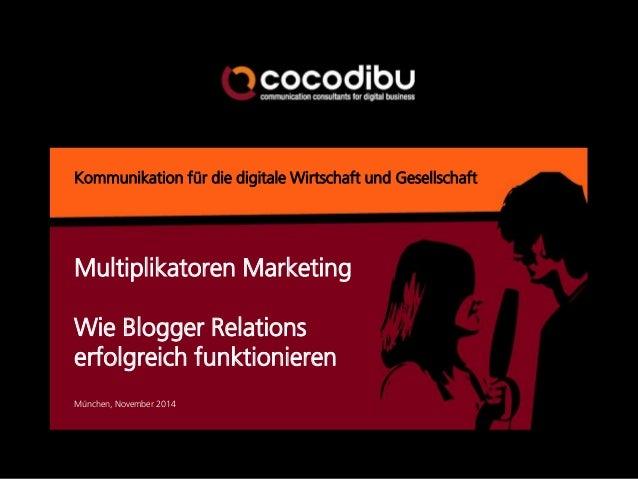 Kommunikation für die digitale Wirtschaft und Gesellschaft  München, November 2014  Multiplikatoren Marketing Wie Blogger ...