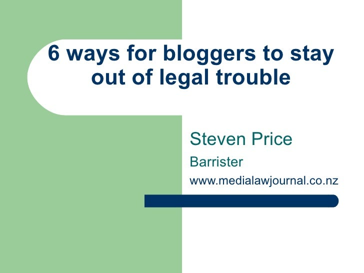 6 ways for bloggers to stay out of legal trouble Steven Price Barrister www.medialawjournal.co.nz