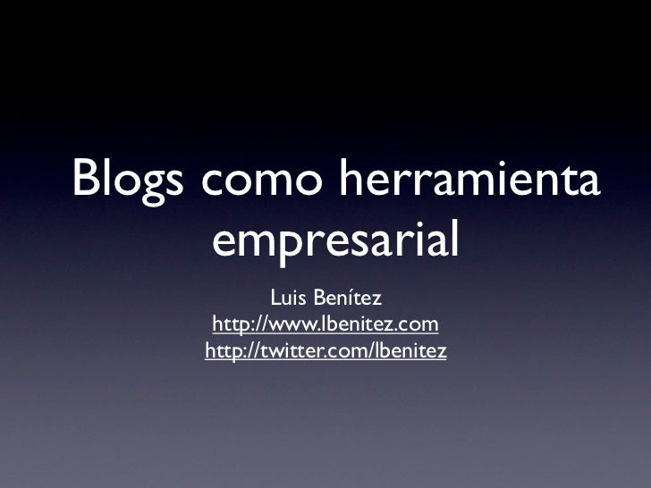 Blogs como herramienta       empresarial              Luis Benítez       http://www.lbenitez.com      http://twitter.com/l...