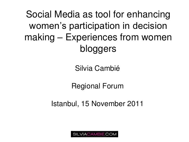 Social Media as tool for enhancing women's participation in decisionmaking – Experiences from women            bloggers   ...