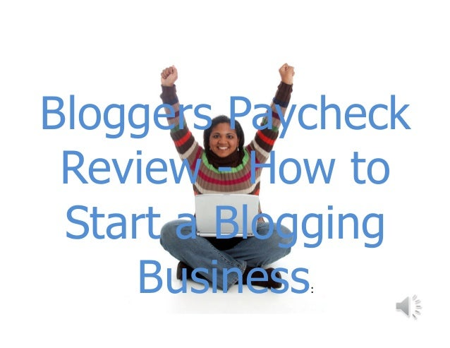 Bloggers Paycheck-How To Start a Blogging Business!