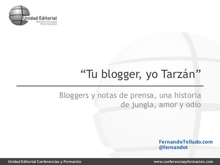 """""""Tu blogger, yo Tarzán""""                            Bloggers y notas de prensa, una historia                               ..."""