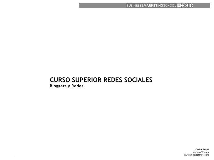 CURSO SUPERIOR REDES SOCIALESBloggers y Redes                                          Carlos Perez                       ...