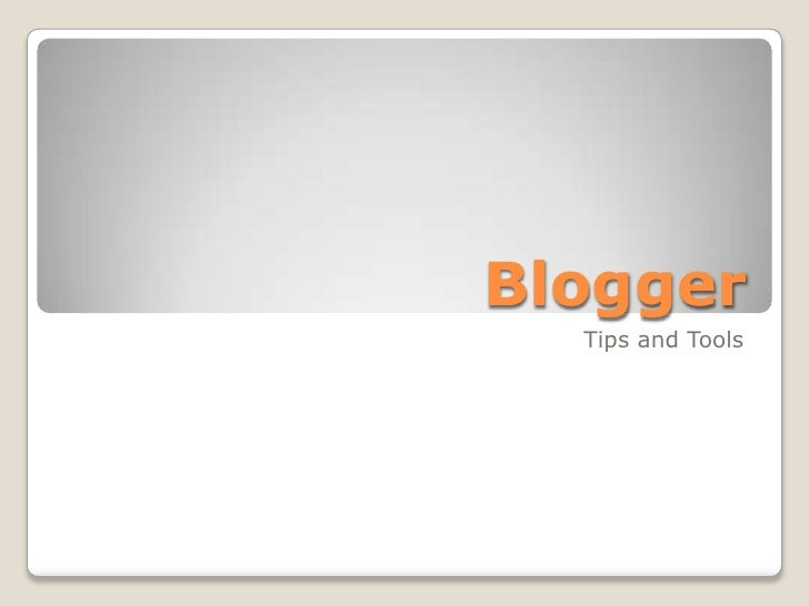 Blogger  Tips and Tools