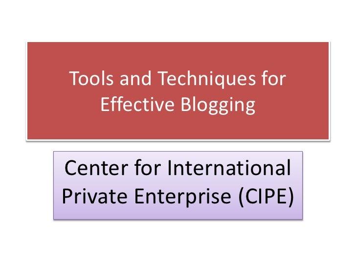 Tools and Techniques for   Effective BloggingCenter for InternationalPrivate Enterprise (CIPE)