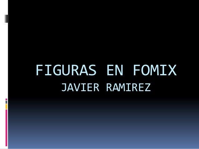 FIGURAS EN FOMIX JAVIER RAMIREZ