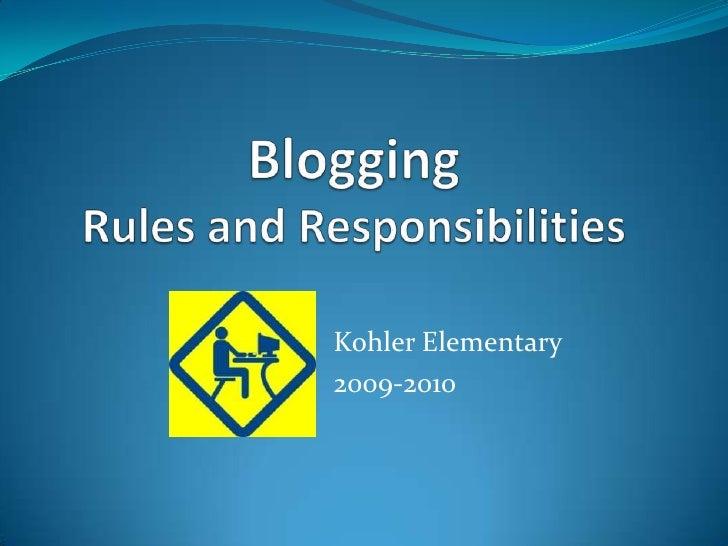 BloggingRules and Responsibilities<br />Kohler Elementary<br />2009-2010<br />