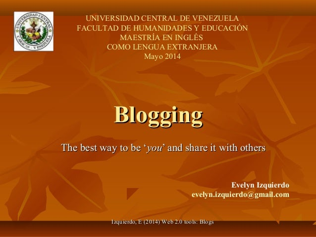 Izquierdo, E (2014) Web 2.0 tools: BlogsIzquierdo, E (2014) Web 2.0 tools: Blogs BloggingBlogging The best way to be 'The ...