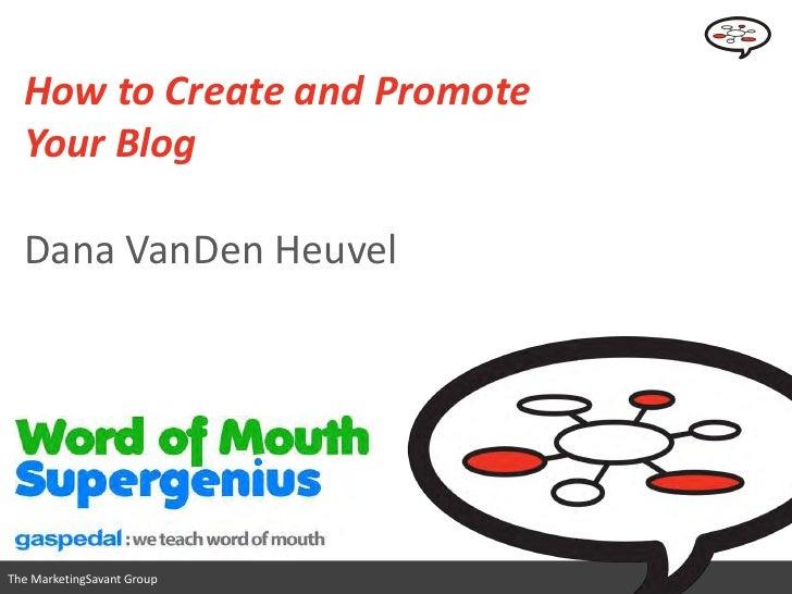 How to Create and   Promote Your Blog                                 www.marketingsavant.com The MarketingSavant Group   ...