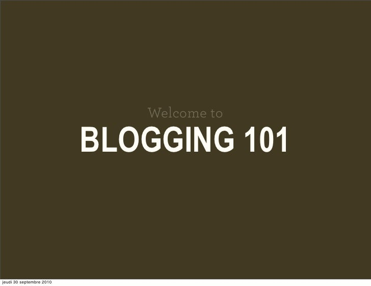 Welcome to                            BLOGGING 101   jeudi 30 septembre 2010
