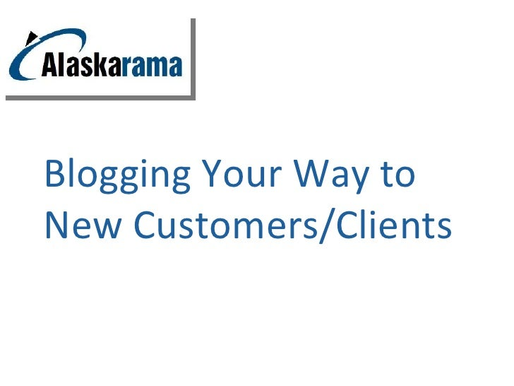 Blogging Your Way toNew Customers/Clients