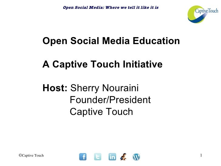 Open Social Media: Where we tell it like it is             Open Social Media Education             A Captive Touch Initiat...