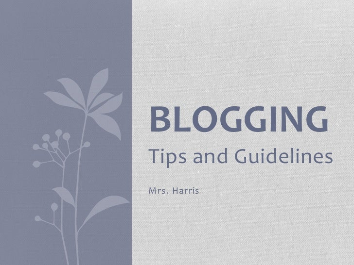 BLOGGINGTips and GuidelinesMrs. Harris