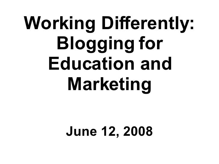 Working Differently Blogging for Education and Marketing