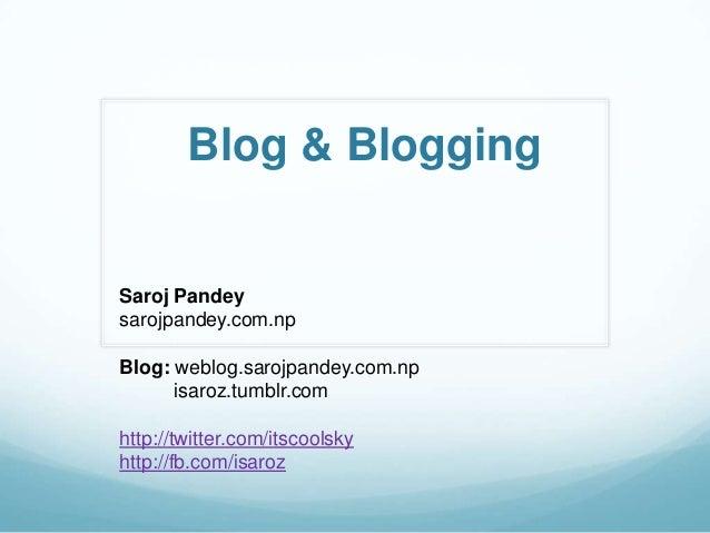 Blog & BloggingSaroj Pandeysarojpandey.com.npBlog: weblog.sarojpandey.com.npisaroz.tumblr.comhttp://twitter.com/itscoolsky...