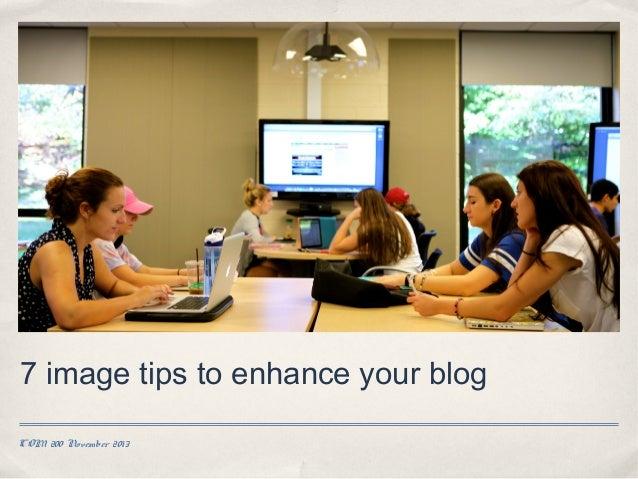 7 image tips to enhance your blog COM 200 November 2013