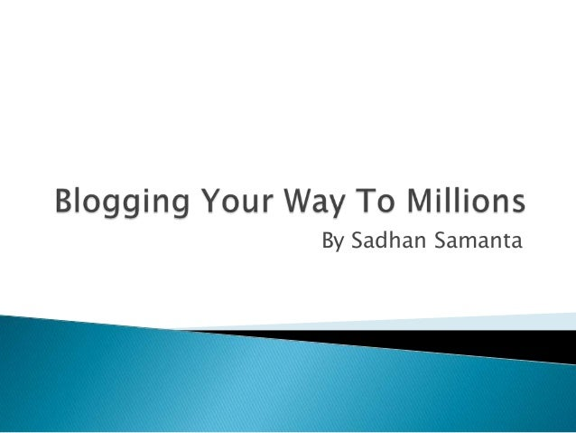 Blogging Your Way To Millions
