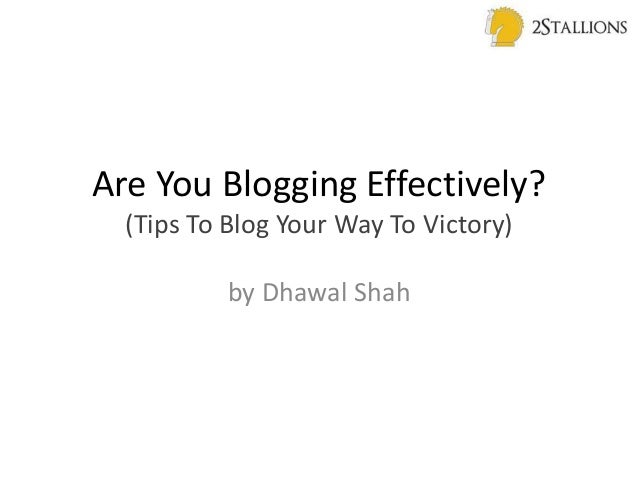 Are You Blogging Effectively? (Tips To Blog Your Way To Victory) by Dhawal Shah