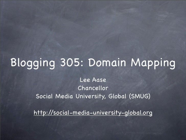 Blogging 305: Domain Mapping                    Lee Aase                   Chancellor     Social Media University, Global ...