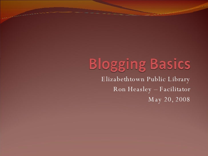 Elizabethtown Public Library Ron Heasley – Facilitator May 20, 2008
