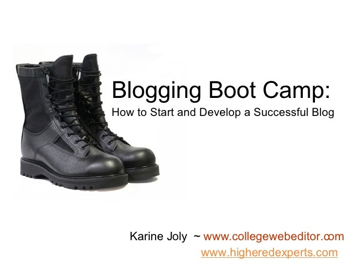 Blogging Boot Camp: How to Start and Develop a Successful Blog Karine Joly  ~  www.collegewebeditor.com www.higheredexpert...