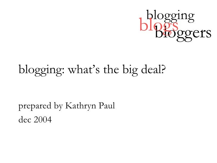 blogging: what's the big deal? prepared by Kathryn Paul dec 2004 blogging bloggers blogs