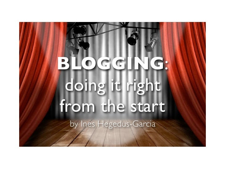 BLOGGING:  doing it right from the start  by Ines Hegedus-Garcia