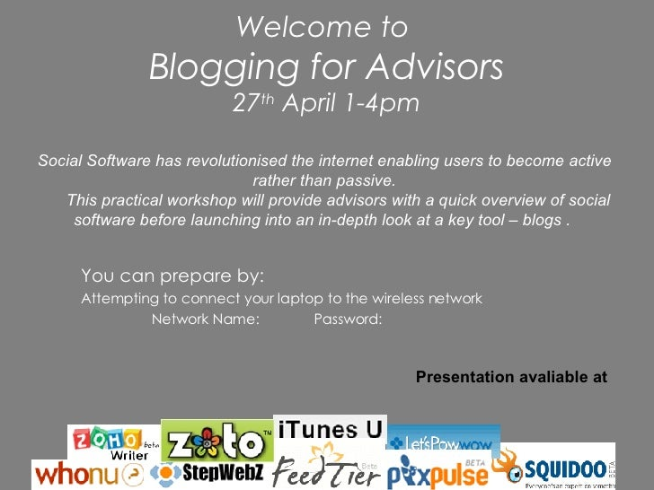 Welcome to  Blogging for Advisors 27 th  April 1-4pm <ul><li>You can prepare by: </li></ul><ul><li>Attempting to connect y...