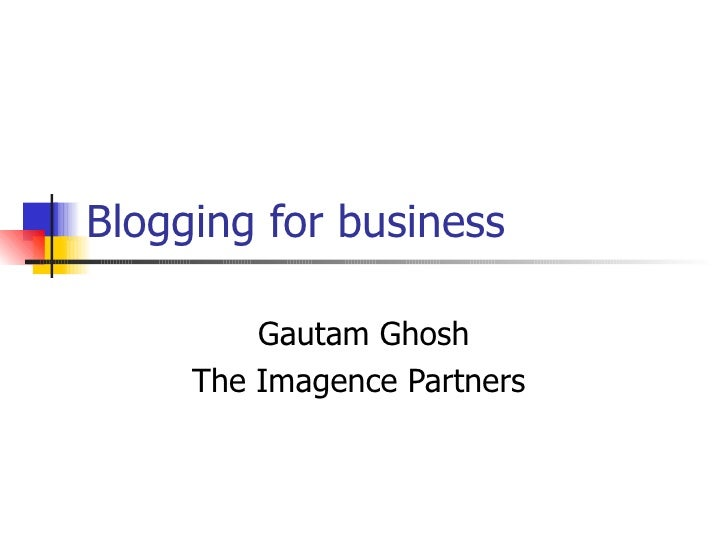 Blogging for business Gautam Ghosh The Imagence Partners