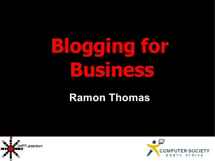 <ul><ul><li>Blogging for Business </li></ul></ul><ul><ul><li>Ramon Thomas </li></ul></ul>