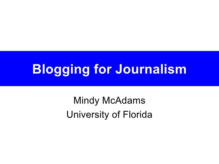 Blogging for Journalism Mindy McAdams University of Florida