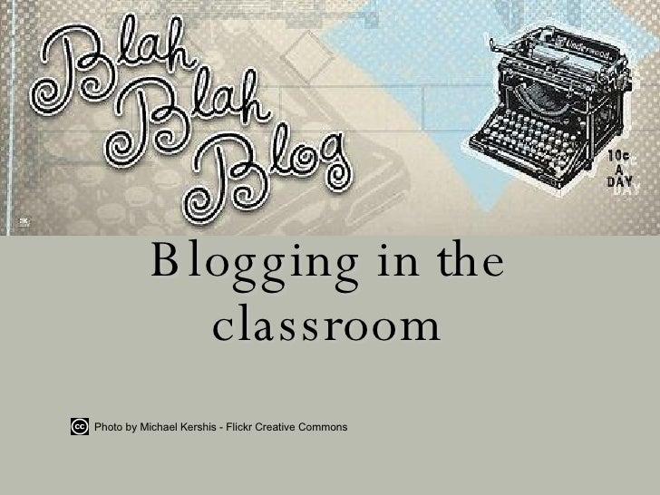 <ul><li>Blogging in the classroom </li></ul>Photo by Michael Kershis - Flickr Creative Commons